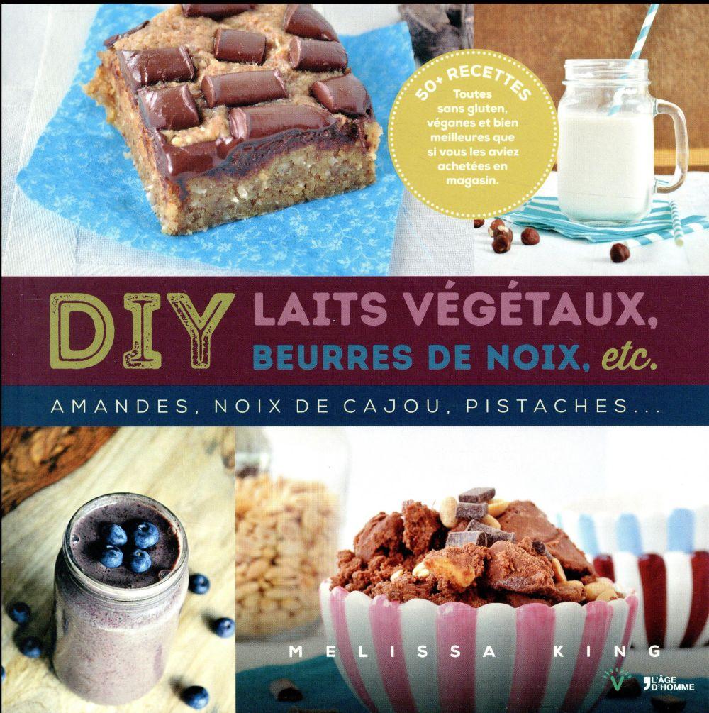 DIY LAITS VEGETAUX, BEURRES DE NOIX, ETC...