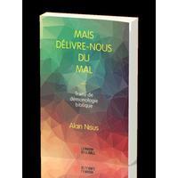 MAIS DELIVRE -NOUS DU MAL... TRAITE DE DEMONOLOGIE BIBLIQUE