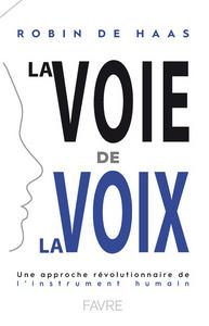 LA VOIE DE LA VOIX - UNE APPROCHE REVOLUTIONNAIRE DE L'INSTRUMENT HUMAIN