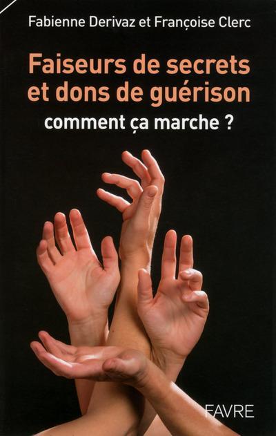 FAISEURS DE SECRETS ET DONS DE GUERISON, COMMENT CA MARCHE ?