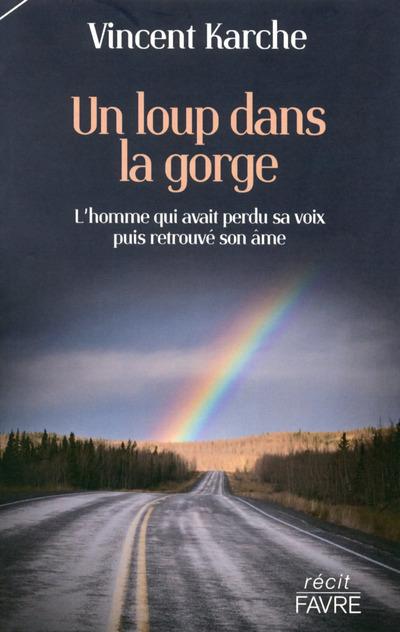 UN LOUP DANS LA GORGE - L'HOMME QUI AVAIT PERDU SA VOIX PUIS RETROUVE SON AME