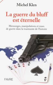 LA GUERRE DU BLUFF EST ETERNELLE - MENSONGES, MANIPULATIONS ET RUSES DE GUERRE DANS LA TOURMENTE DE