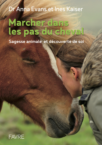 MARCHER DANS LES PAS DU CHEVAL - SAGESSE ANIMALE ET DECOUVERTE DE SOI