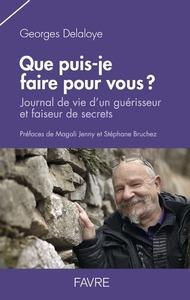 QUE PUIS-JE FAIRE POUR VOUS ? - JOURNAL DE VIE D'UN GUERISSEUR ET FAISEUR DE SECRETS