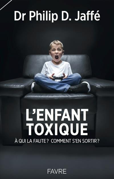 L'ENFANT TOXIQUE