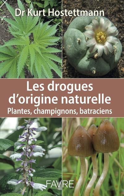 LES DROGUES D'ORIGINE NATURELLE - PLANTES, CHAMPIGNONS, BATRACIENS