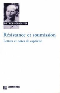 RESISTANCE ET SOUMISSION: LETTRES ET NOTES DE CAPTIVITE