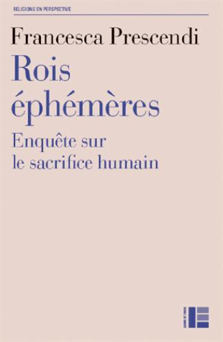 ROIS EPHEMERES : ENQUETE SUR LE SACRIFICE HUMAIN