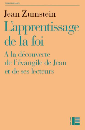 L'APPRENTISSAGE DE LA FOI - A LA DECOUVERTE DE L'EVANGILE DE JEAN ET DE SES LECTEURS