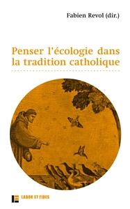 PENSER L'ECOLOGIE DANS LA TRADITION CATHOLIQUE