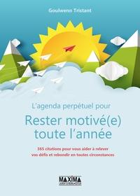 L'AGENDA PERPETUEL POUR RESTER MOTIVE(E) TOUTE L'ANNEE - 365 CITATIONS POUR VOUS AIDER A RELEVER VOS