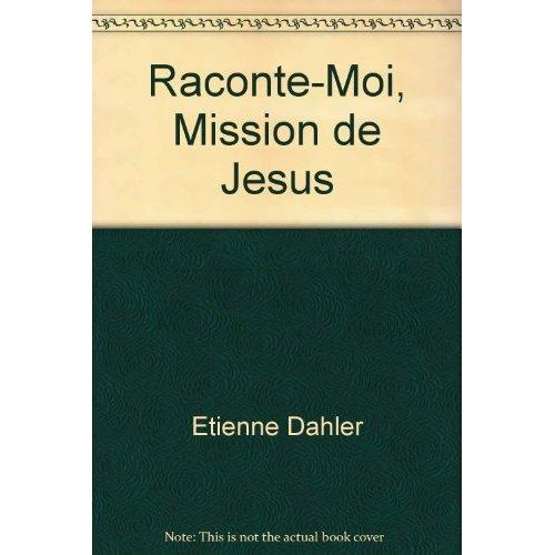 RACONTE-MOI, MISSION DE JESUS