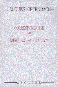 CORRESPONDANCE AVEC MEILHAC ET HALEVY