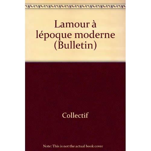 AMOUR A L EPOQUE MODERNE. BULLETIN DE L AHMUF 17