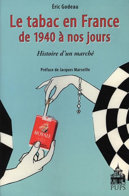 TABAC EN FRANCE DE 1940 A NOS JOURS. HISTOIRE D UN MARCHE