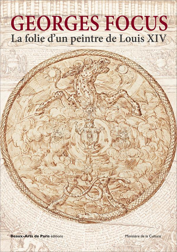 GEORGES FOCUS. LA FOLIE D'UN PEINTRE DE LOUIS XIV