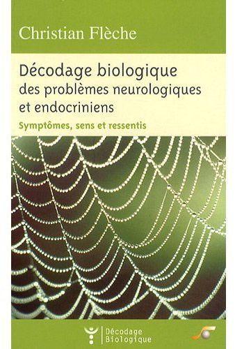 DECODAGE BIOLOGIQUE DES PROBLEMES NEUROLOGIQUES ET ENDOCRINIENS