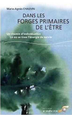 DANS LES FORGES PRIMAIRES DE L'ETRE