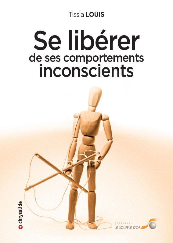 SE LIBERER DE SES COMPORTEMENTS INCONSCIENTS
