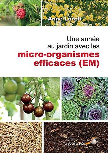 ANNEE AU JARDIN AVEC LES MICRO-ORGANISMES EFFICACES (EM) (UNE)
