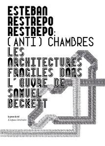 (ANTI)CHAMBRES - LES ARCHITECTURES FRAGILES DANS L'OEUVRE DE SAMUEL BECKETT