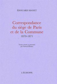 CORRESPONDANCE DU SIEGE DE PARIS ET DE LA COMMUNE... - TEXTES REUNIS PAR SAMUEL RODARY