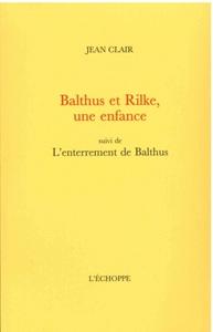 BALTHUS ET RILKE, UNE ENFANCE - SUIVI DE : L'ENTERREMENT DE BALTHUS
