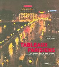 TABLEAUX PARISIENS - DU MOYEN-AGE A NOS JOURS, SIX SIECLES DE PEINTURE EN CAPITALE