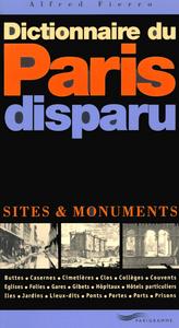 DICTIONNAIRE DU PARIS DISPARU 2003 - SITES ET MONUMENTS