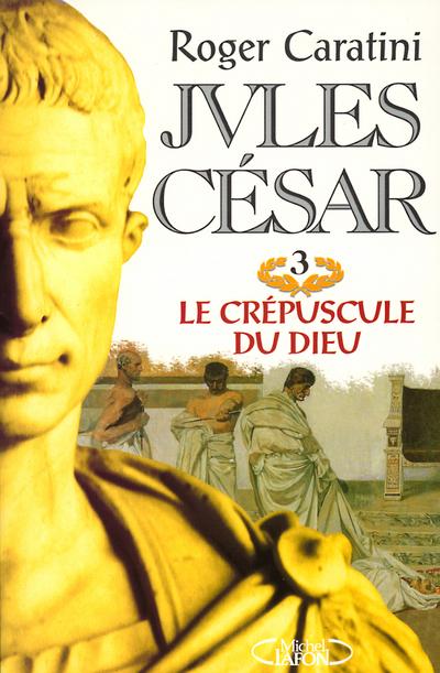 JULES CESAR T03 LE CREPUSCULE DU DIEU