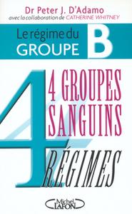 LE REGIME DU GROUPE B - 4 GROUPES SANGUINS 4 REGIMES