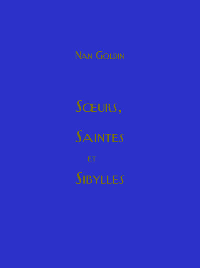 NAN GOLDIN-SOEURS SAINTES ET SIBYLLES