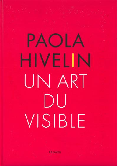 PAOLA HIVELIN. UN ART DU VISIBLE