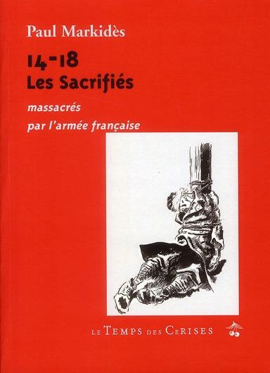 14-18 LES SACRIFIES MASSACRES PAR L'ARMEE FRANCAISE