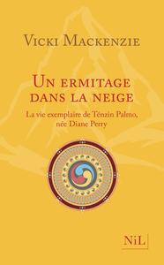 UN ERMITAGE DANS LA NEIGE - LA VIE EXEMPLAIRE DE TENZIN PALMO NEE DIANE PERRY (NOUVELLE EDITION)