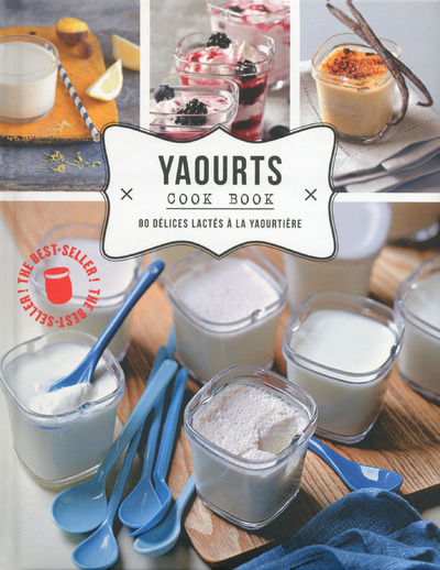 YAOURTS COOK BOOK, 80 DELICES A LA YAOURTIERE