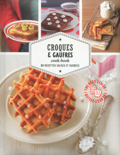 CROQUES & GAUFRES COOK BOOK - 80 RECETTES SALEES ET SUCREES