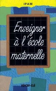 ENSEIGNER A L'ECOLE MATERNELLE