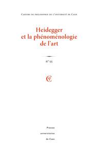 CAHIERS DE PHILOSOPHIE DE L'UNIVERSITE DE CAEN, N  55/2018. HEIDEGGER