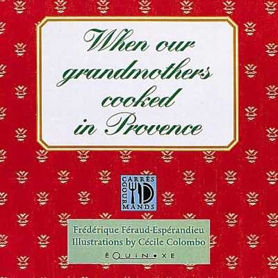 WHEN OUR GRANDMOTHERS COOKED IN PROVENCE