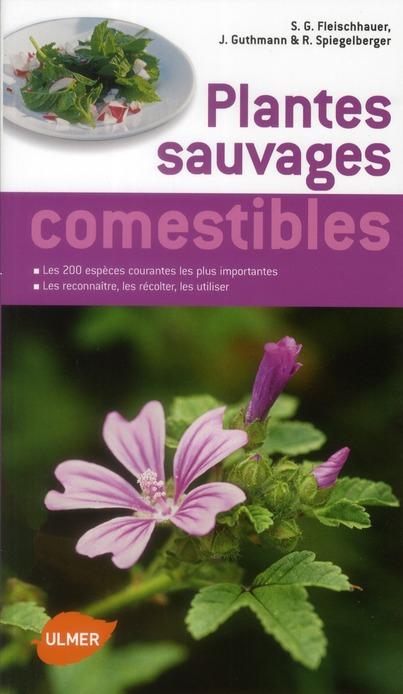 GUIDE DES PLANTES SAUVAGES COMESTIBLES. LES RECONNAITRE, LES RECOLTER, LES CONSOMMER