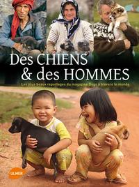 DES CHIENS ET DES HOMMES. LES PLUS BEAUX REPORTAGES DU MAGAZINE DOGS A TRAVERS LE MONDE