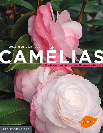 CAMELIAS. CHOISIR ET CULTIVER LES MEILLEURES VARIETES