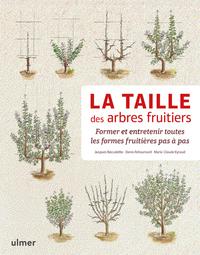 LA TAILLE DES ARBRES FRUITIERS - FORMER ET ENTRETENIR TOUTES LES FORMES FRUITIERES PAS A PAS