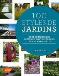 100 STYLES DE JARDINS - TOUR DU MONDE DES CREATIONS CONTEMPORAINES LES PLUS MARQUANTES