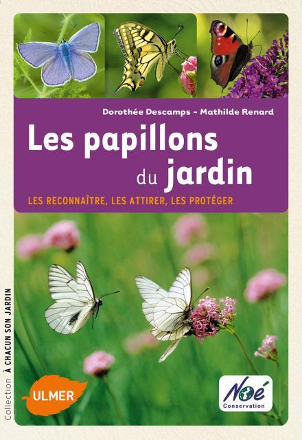 LES PAPILLONS DU JARDIN. LES RECONNAITRE, LES ATTIRER, LES PROTEGER