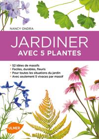 JARDINER AVEC 5 PLANTES - 52 IDEES DE MASSIFS POUR TOUTES LES SITUATIONS DU JARDIN