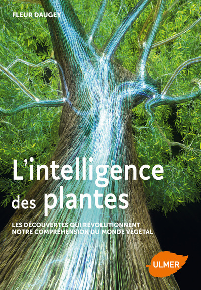 L'INTELLIGENCE DES PLANTES - LES DECOUVERTES QUI REVOLUTIONNENT NOTRE COMPREHENSION DU MONDE