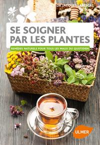 SE SOIGNER PAR LES PLANTES - REMEDES NATURELS POUR TOUS LES MAUX DU QUOTIDIEN