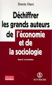 DECHIFFRER LES GRANDS AUTEURS DE L'ECONOMIE ET DE LA SOCIOLOGIE - TOME 2 LES HERITIERS